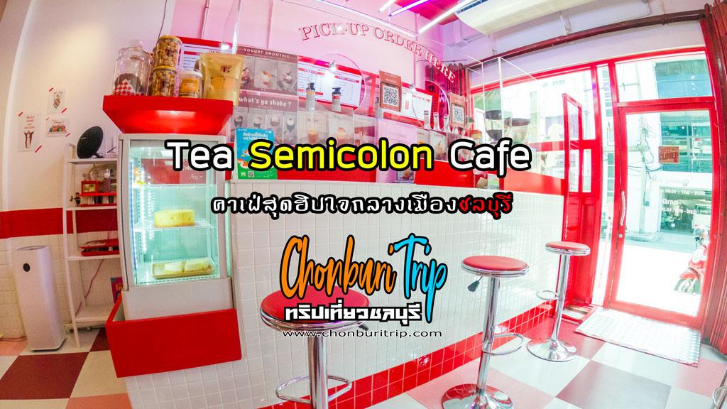 Tea Semicolon Cafe คาเฟ่สุดฮิปใจกลางเมืองชลบุรี